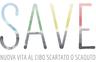 SAVE (Tecnologie e modelli operativi per la riduzione degli Scarti Alimentari e il trattamento e la Valorizzazione della frazione Edibile del rifiuto solido urbano finalizzati alla gestione sostenibile della filiera alimentare urbana)